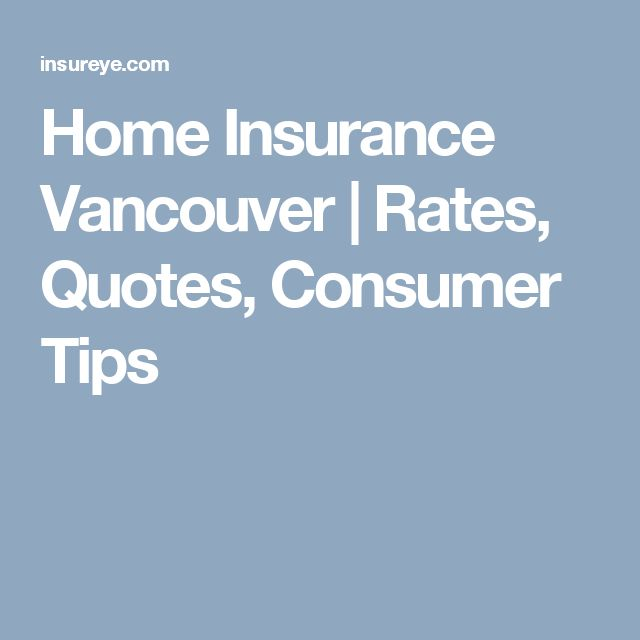 Home Insurance Vancouver | Rates, Quotes, Consumer Tips