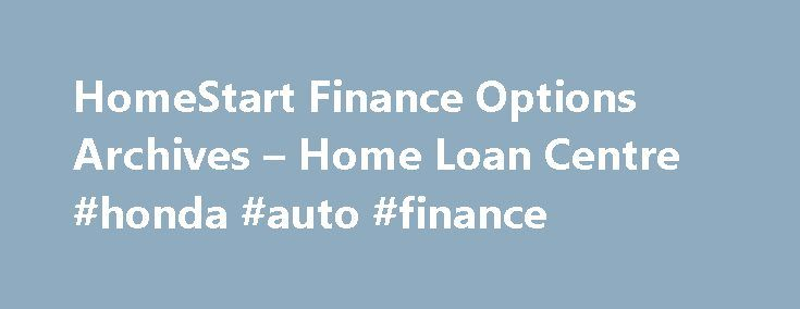 HomeStart Finance Options Archives – Home Loan Centre #honda #auto #finance http://finance.remmont.com/homestart-finance-options-archives-home-loan-centre-honda-auto-finance/  #homestart finance # HomeStart Finance Options » purchase a new car » go on a dream holiday » home improvements » supplement your regular income to help you live more comfortably. If you're 60 or over, a Seniors Equity Loan could help you unlock your home's equity to start something great. To make sure this […]