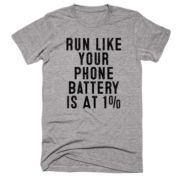run like your phone battery is at 1 t shirt