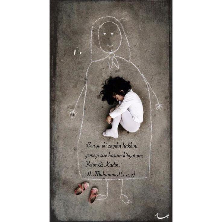 """""""Ben su iki zayifin hakkini yemeyi size haram kiliyorum; Yetim&Kadin."""" Hz.Muhammed (s.a.v)"""
