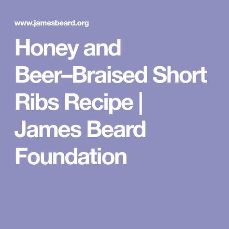 Honey and Beer–Braised Short Ribs Recipe | James Beard Foundation