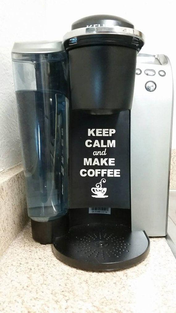 Keurig Coffee Maker Overflows : Keep calm and make coffee coffee maker vinyl by HomemadeRustic Home Decor Pinterest Coffee ...