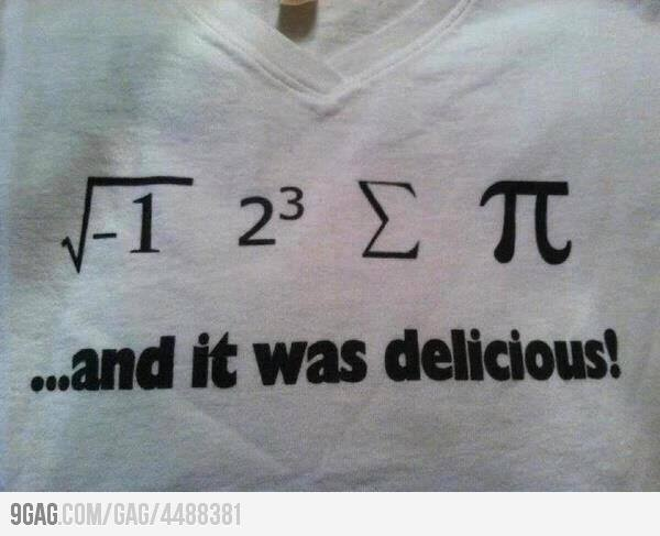 """Tehe! It took me a second to get the square root of -1.... I kept thinking """"imaignary number ate some pie? What?"""" hehe"""
