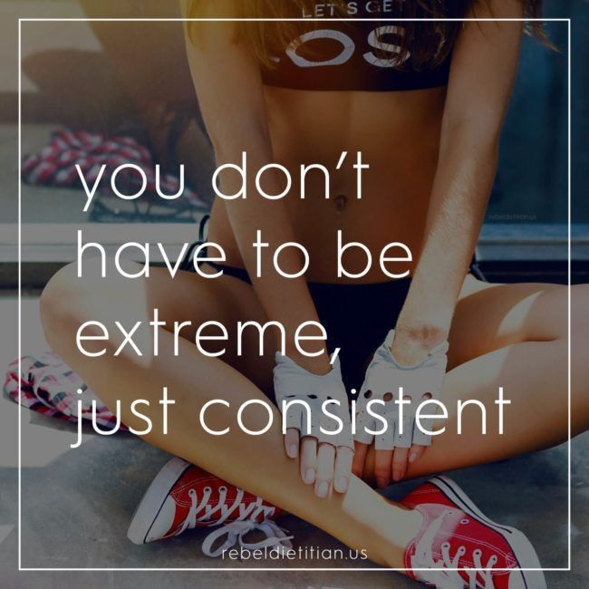 """You don't have to be extreme, just consistent."""