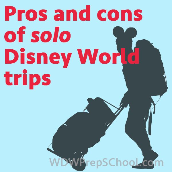 Pros and cons of taking a solo trip to Disney World | WDW Prep School