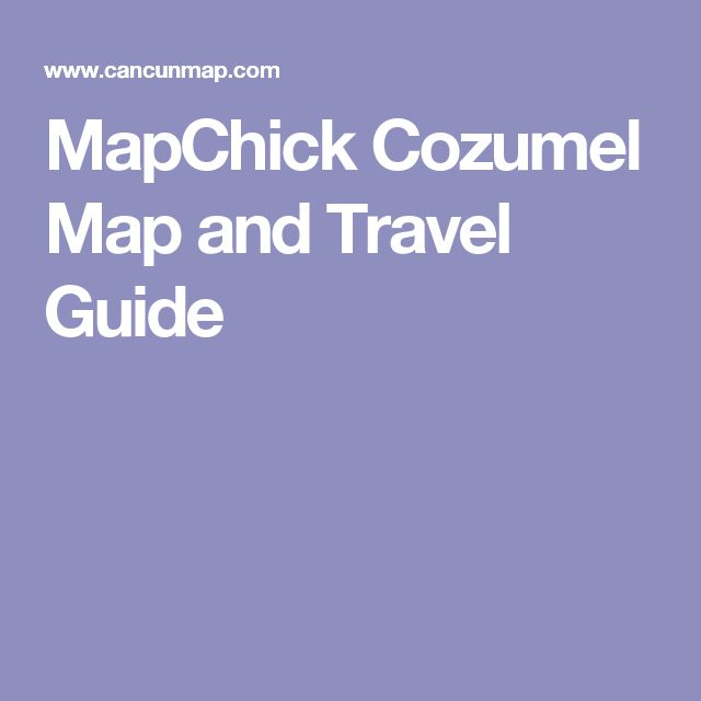 MapChick Cozumel Map and Travel Guide