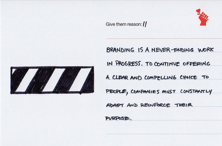 Give them reason 11: Branding is a work in progress  Successful branding invests in the intangibles. Things that do not directly affect revenue. They create memorable moments, develop stories, and think long-term.