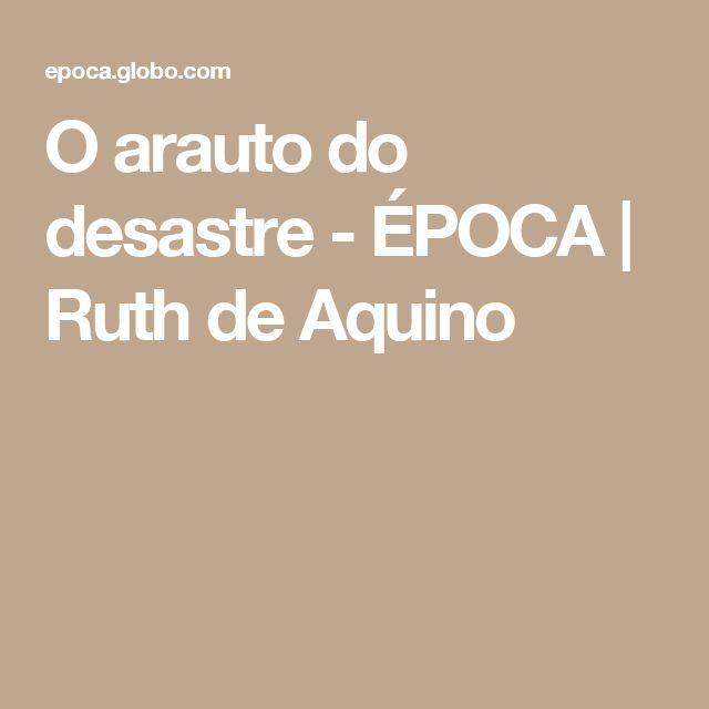 O arauto do desastre - ÉPOCA | Ruth de Aquino