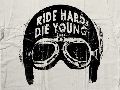 ride hard, die young