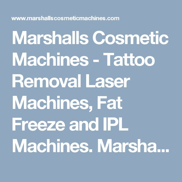 Marshalls Cosmetic Machines - Tattoo Removal Laser Machines, Fat Freeze and IPL Machines.Marshall's Laser Cosmetics are a family owned and run UK business that specialises in the supply of Cosmetic Laser Machines including Laser Tattoo Removal Machines, IPL, Elight Machines, Fat Freeze Machines and Multi Function Combo Machines.visit us http://www.marshallscosmeticmachines.com/Tattoo Removal Machine  Laser tattoo removal machine Laser tattoo removal machine for sale