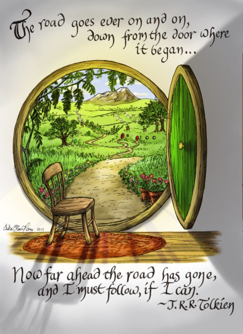 tolkien-lore:    The Road goes ever on and on  Down from the door where it began.  Now far ahead the Road has gone,  And I must follow, if I can,  Pursuing it with eager feet,  Until it joins some larger way  Where many paths and errands meet.  And whither then? I cannot say.