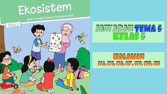 Kunci Jawaban Tema 5 Kelas 5 Halaman 114 115 116 117 119 120 121 Buku Ekosistem Halaman