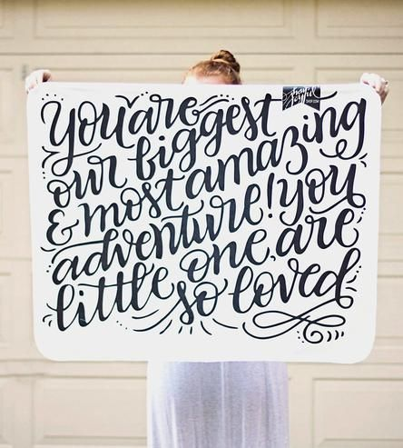 You are our biggest & most amazing adventure! You, little one, are so loved. Adorable swaddle blanket!