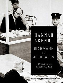 """EICHMANN IN JERUSALEM A Report on the Banality of Evil-by Hannah Arendt- 'a statement about what happens when people play their """"proper"""" roles within a system, .. while remaining blind to the moral consequences of what the system was doing' (P. Ludlow)- read the book online at http://hagocrat.files.wordpress.com/2012/09/arendt-hannah-eichmann-jerusalem-report-banality-evil.pdf"""