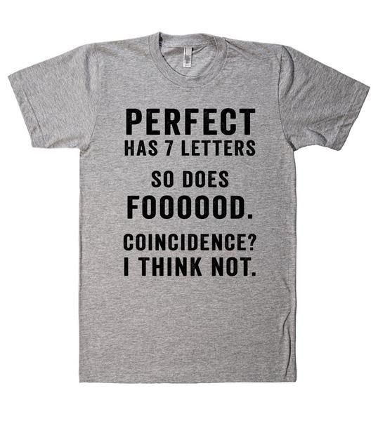 perfect has 7 letters so does foooood. coincidence? i think not  - 1