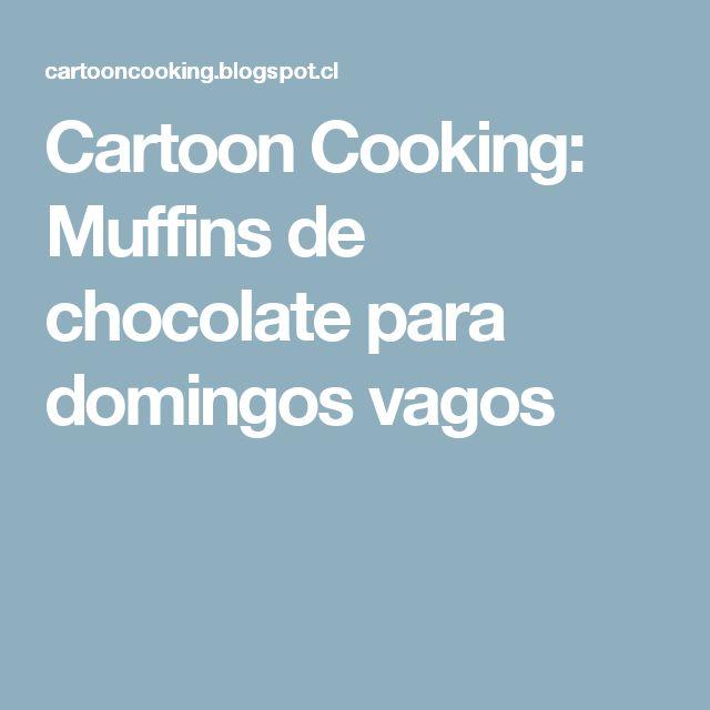 Cartoon Cooking: Muffins de chocolate para domingos vagos