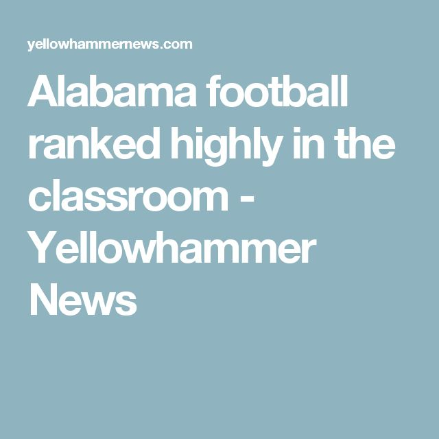 Alabama football ranked highly in the classroom - Yellowhammer News