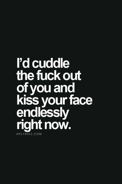 I'd cuddle the fuck out of you with my thighs and kiss your face endlessly with my juicy lips... ;0)