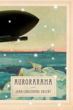 Jean-Christophe Valtat, Aurorarama: Fun steampunk novel about the Venice of the Arctic