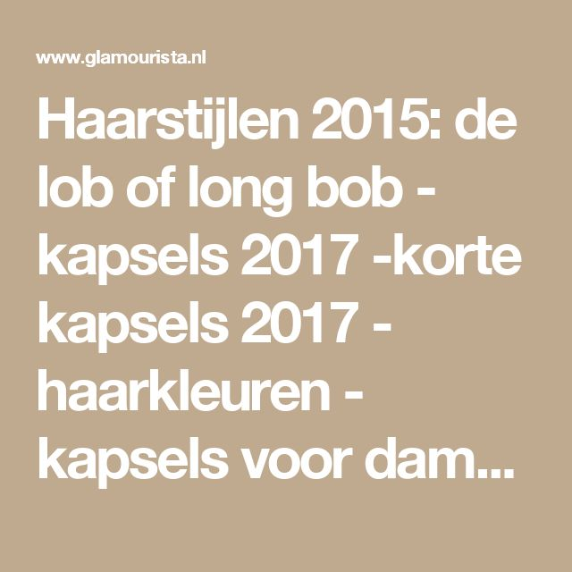 Haarstijlen 2015: de lob of long bob - kapsels 2017 -korte kapsels 2017 - haarkleuren - kapsels voor dames - mannenkapsels - kinderkapsels - communiekapsels - bruidskapsels 2017