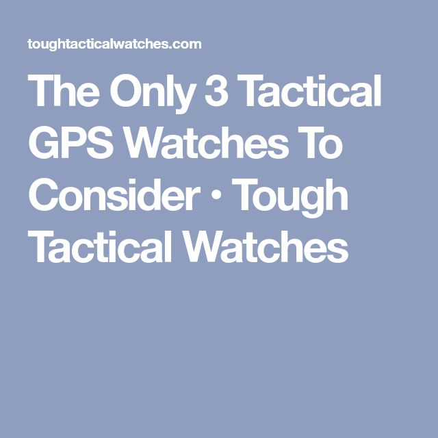 The Only 3 Tactical GPS Watches To Consider • Tough Tactical Watches