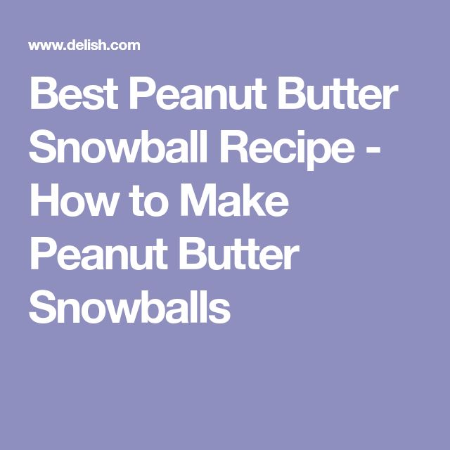 Best Peanut Butter Snowball Recipe - How to Make Peanut Butter Snowballs