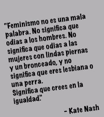 Feminismo significa que crees en la igualdad.