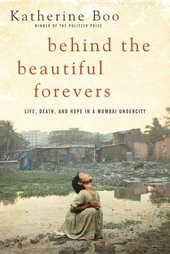 Behind the Beautiful Forevers: Life, Death, and Hope in a Mumbai Undercity by Katherine Boo #PublishersWeekly (Bilbary Town Library: Good for Readers, Good for Libraries)