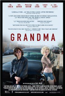 Grandma (2015) Lily Tomlin   Self-described misanthrope Elle Reid has her protective bubble burst when her 18-year-old granddaughter, Sage, shows up needing help. The two of them go on a day-long journey