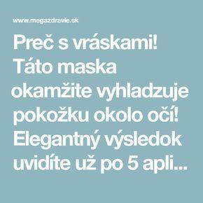 Preč s vráskami! Táto maska okamžite vyhladzuje pokožku okolo očí! Elegantný výsledok uvidíte už po 5 aplikáciách! | MegaZdravie.sk