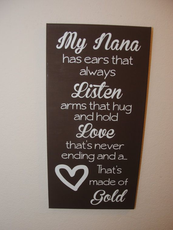 My Nana has ears that always Listen arms that hug and hold