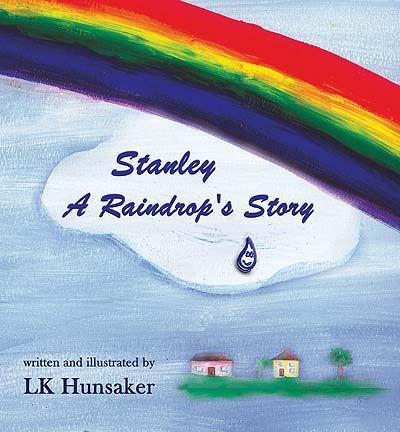 Stanley: A Raindrop's Story, hardcover edition. ©2015 LK Hunsaker #childrensfiction #nature #picturebooks #overcomingadversity #inspiration