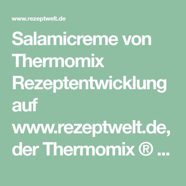 Salamicreme von Thermomix Rezeptentwicklung auf www.rezeptwelt.de, der Thermomix ® Community