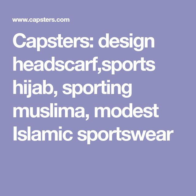 Capsters: design headscarf,sports hijab, sporting muslima, modest Islamic sportswear