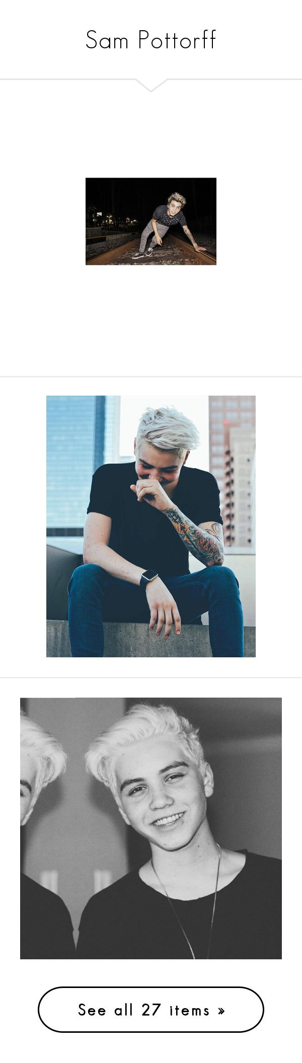 """""""Sam Pottorff"""" by beingmyselfaf ❤ liked on Polyvore featuring o2l, sampottorff, people, our2ndlife, pics, sam, other and sam pottorff"""