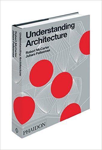 Understanding Architecture: Robert McCarter, Juhani Pallasmaa: 9780714848099: Amazon.com: Books