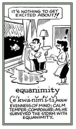 "Word Of The Day: Equanimity noun: calmness and composure, especially in a difficult situation. ""she accepted both the good and the bad with equanimity"" synonyms: composure, calmness, ca…"