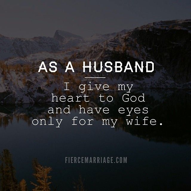 As a husband, I give my heart to God and have eyes only for my wife.