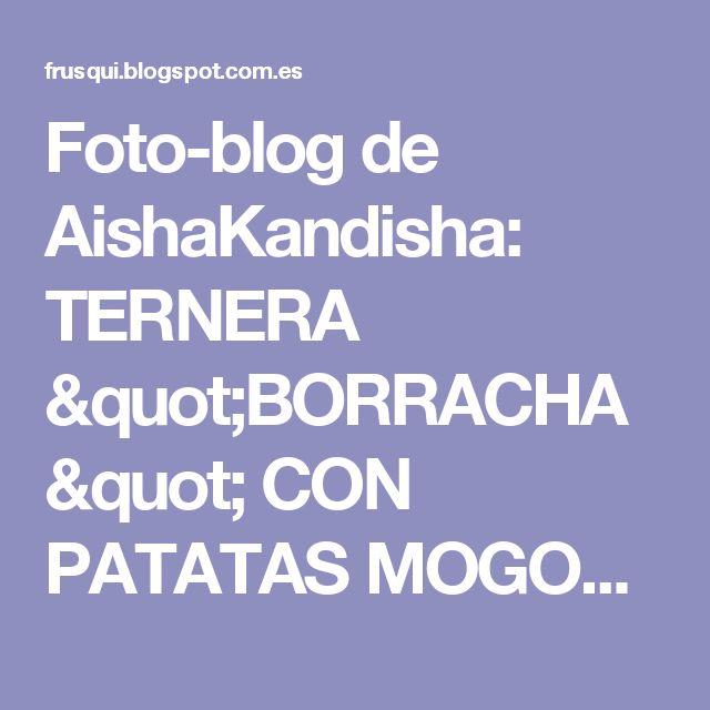 "Foto-blog de AishaKandisha: TERNERA ""BORRACHA"" CON PATATAS MOGOLLONAS"