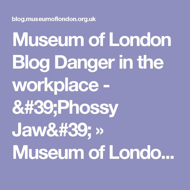 Museum of London Blog Danger in the workplace - 'Phossy Jaw' » Museum of London Blog