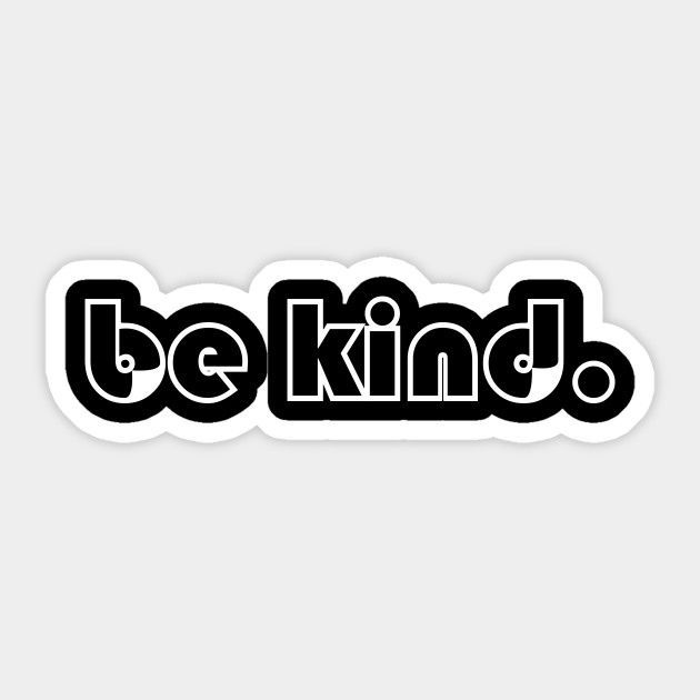Be kind be kind sticker sticker teepublic lisaliza statement quote sayings humor teens tumblrstyle tumblrgirl slogan meme memeshirt