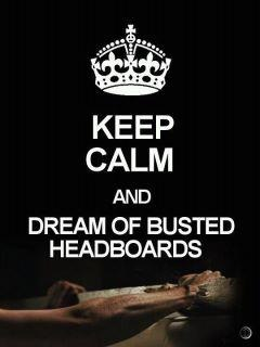 Keep Calm & Dream of Busted Headboards
