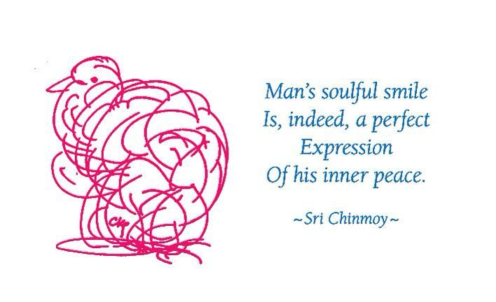 """Man's soulful smile Is indeed a perfect expression Of his inner peace.""  Sri Chinmoy"
