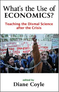 Book Review: What's the Use of Economics? Teaching the Dismal Science after the Crisis