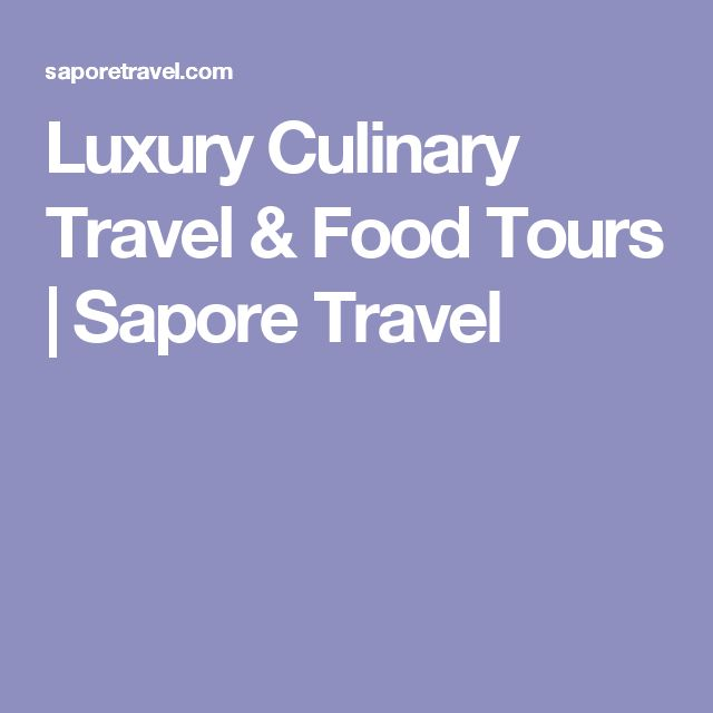 Luxury Culinary Travel & Food Tours   Sapore Travel