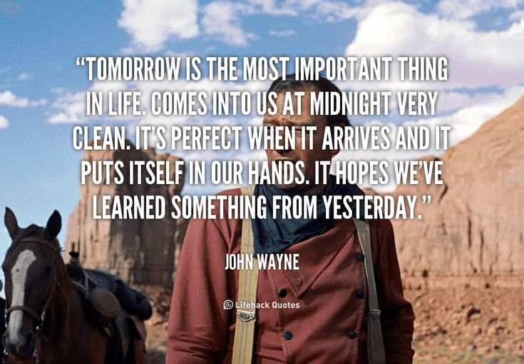 quote-John-Wayne-tomorrow-is-the-most-important-thing-in-4843