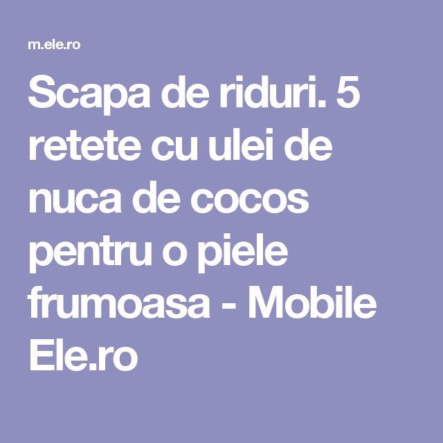 Scapa de riduri. 5 retete cu ulei de nuca de cocos pentru o piele frumoasa - Mobile Ele.ro