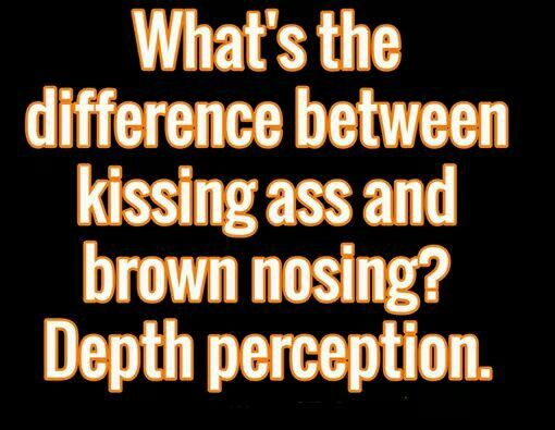 OKAY BROWN NOSING. Is where you more or less French kiss the bung hole.