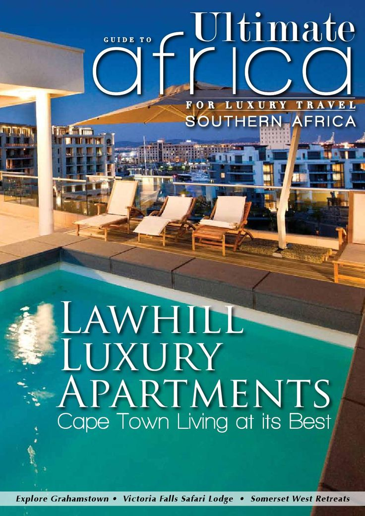 Ultimate Guide to Africa February 2014    In this issue:  Lawhill Luxury Apartments Victoria Falls Safari Lodge Seduce Your Valentine Nederburg Wine Farm Further Reading Accommodation Guide South Africa