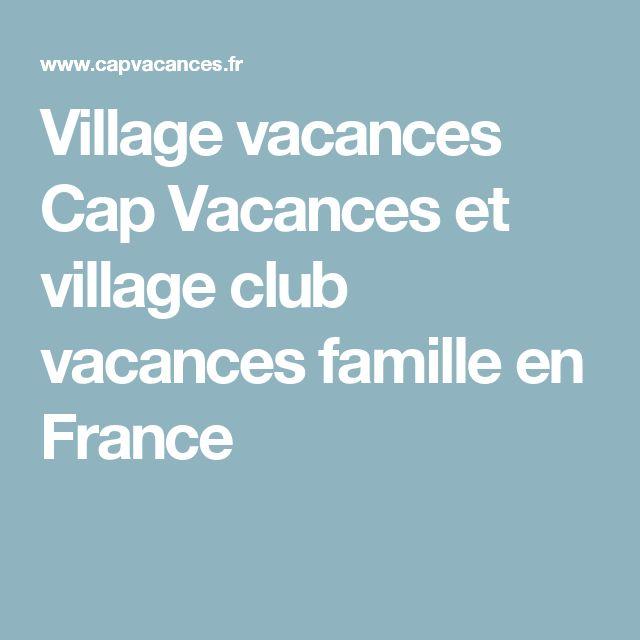 Village vacances Cap Vacances et village club vacances famille en France